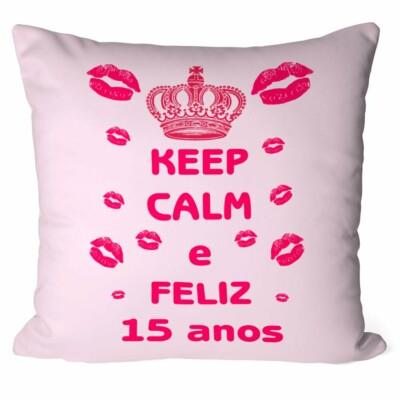 Almofada Keep Calm E Feliz 15 Anos