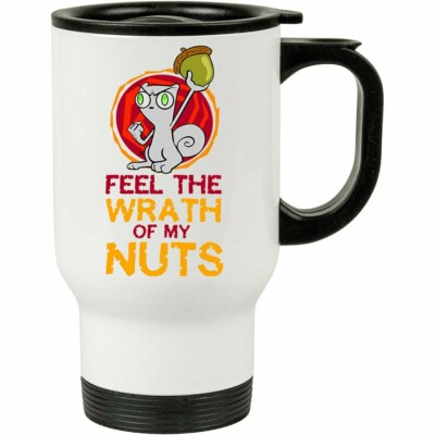 Caneca Térmica Feel The Wrath Of My Nuts 500ml Branca