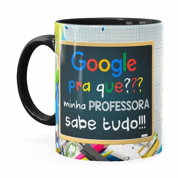 Caneca Google Pra Que, Minha Professora Sabe Tudo Preta